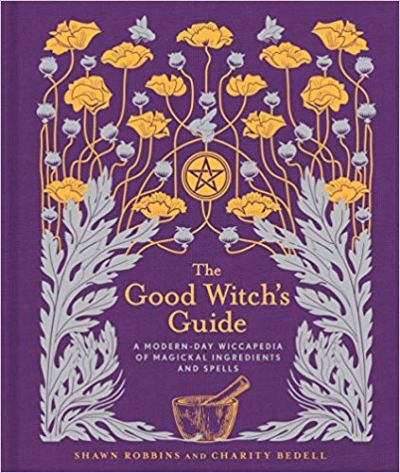 The Good Witch Guide -  A Modern Day Wikipedia Of Magical Ingredients And Spells by Shawn Robbins